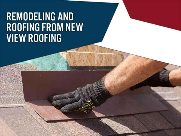 Remodeling and Roofing From New View Roofing